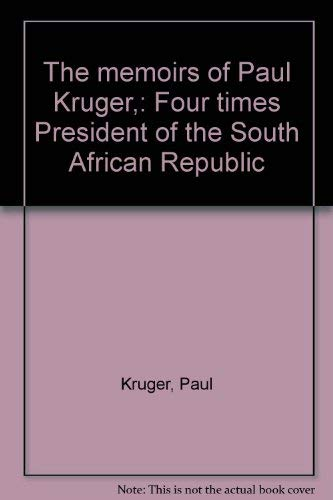 The Memoirs of Paul Kruger: Four Times President of the South African Republic, Two Volume Set