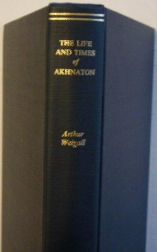 9780804611022: The Life and Times of Akhnaton, Pharaoh of Egypt
