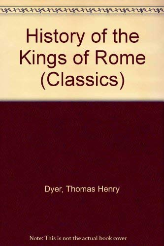 The History of the Kings of Rome (Classics)