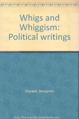 Whigs and Whiggism: Political writings: Disraeli, Benjamin