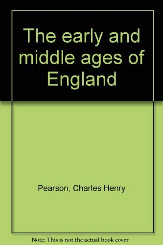 The early and middle ages of England: Pearson, Charles Henry