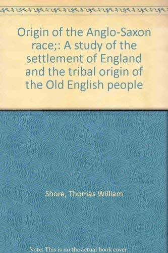 9780804612494: Origin of the Anglo-Saxon race;: A study of the settlement of England and the tribal origin of the Old English people