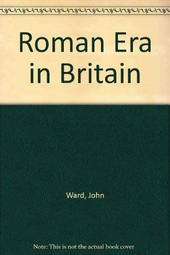 Roman Era in Britain: Ward, John M.