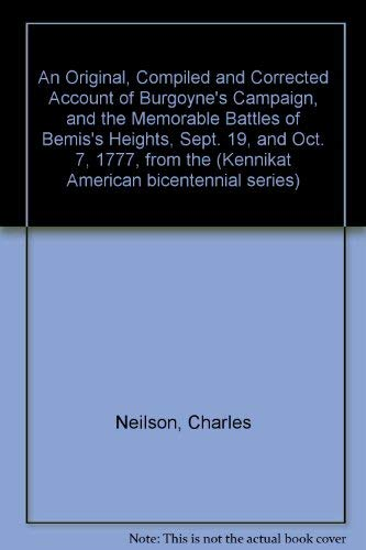 An Original, Compiled and Corrected Account of Burgoyne's Campaign, and the Memorable Battles of ...