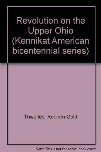 Revolution on the Upper Ohio (Kennikat American: Thwaites, Reuben Gold,