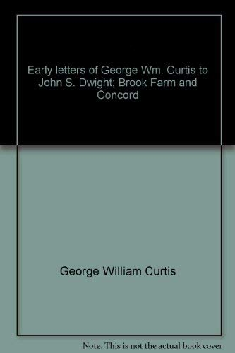 Early Letters of George Wm. Curtis to John S. Dwight: Brook Farm and Concord (Kennikat Press Scho...