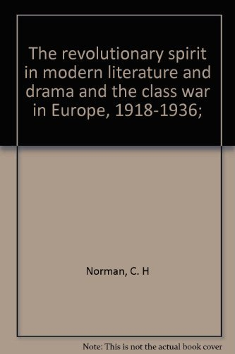 REVOLUTIONARY SPIRIT IN MODERN LITERATURE AND DRAMA and The Class War in Europe, 1918-36: Norman, C...