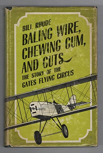 9780804614245: Baling wire, chewing gum, and guts: The story of the Gates Flying Circus