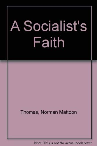 A Socialist's Faith (Kennikat Press scholarly reprints.: Thomas, Norman Mattoon