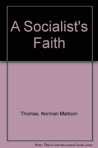 A Socialist's Faith (Kennikat Press scholarly reprints.: Norman Mattoon Thomas