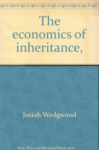 The economics of inheritance, (Kennikat Press scholarly reprints. Series on economic thought, history and challenge) (0804614679) by Josiah Wedgwood