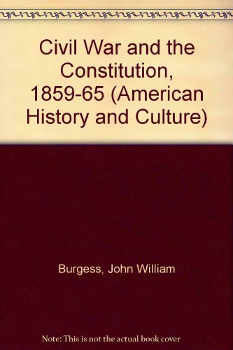 9780804614733: The Civil War and the Constitution: 1859-1865 (Kennikat Press Scholarly Reprints. Series in American History and Culture in the Nineteenth Century)