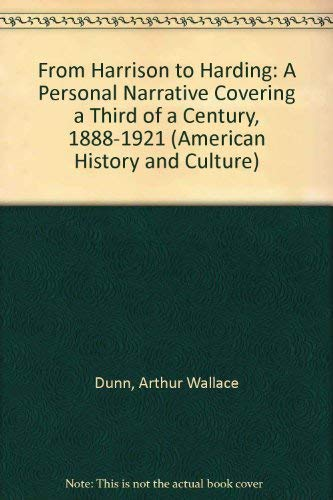 From Harrison to Harding: A Personal Narrative, Covering a Third of a Century, 1888-1921. (American...