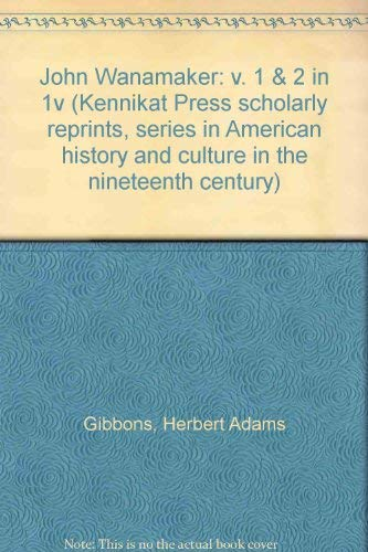 9780804614795: John Wanamaker: v. 1 & 2 in 1v (Kennikat series on American history and culture in the nineteenth century)
