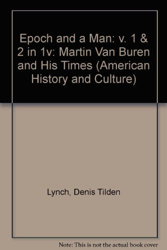 Epoch and a Man: v. 1 & 2 in 1v: Martin Van Buren and His Times (American History and Culture Ser...