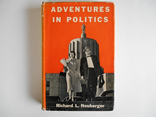 Adventures in Politics: We Go to the: Neuberger, Richard L.