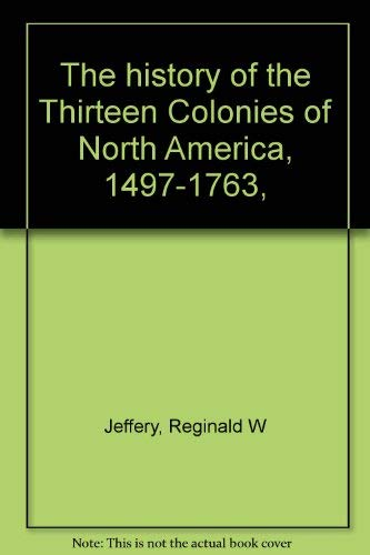 9780804616676: The History of the Thirteen Colonies of North America, 1497-1763