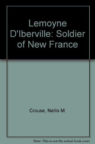 Lemoyne D'Iberville: Soldier of New France: Crouse, Nellis M.