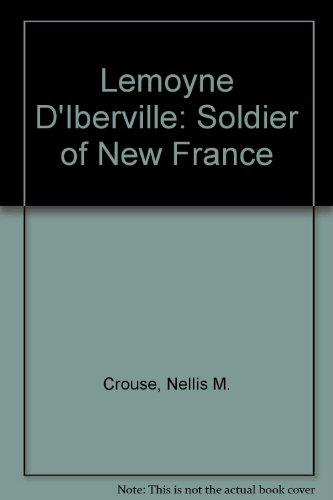 Lemoyne D'Iberville: Soldier of New France: Crouse, Nellis M.