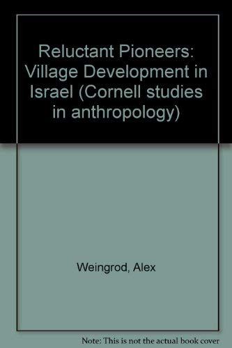 Reluctant Pioneers Village Development in Israel by: Alex Weingrod