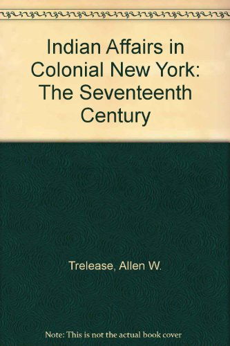 9780804680967: Indian Affairs in Colonial New York: The Seventeenth Century (Empire State historical publications series)