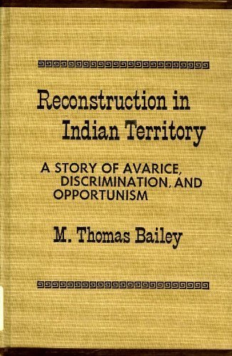 Reconstruction in Indian Territory A Story of Avarice, Discrimination, and Opportunism