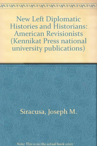 9780804690379: New Left Diplomatic Histories and Historians: American Revisionists (Kennikat Press national university publications. Series in American studies)