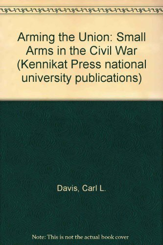 9780804690447: Arming the Union: Small Arms in the Union Army