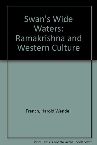The Swan's Wide Waters Ramakrishna and Western Culture: FRENCH, Harold W.