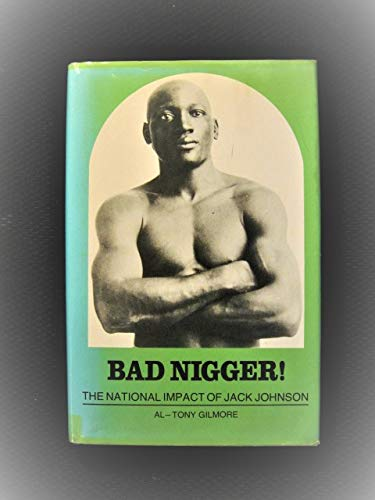 Bad Nigger! The National Impact of Jack Johnson (0804690618) by Al-Tony Gilmore