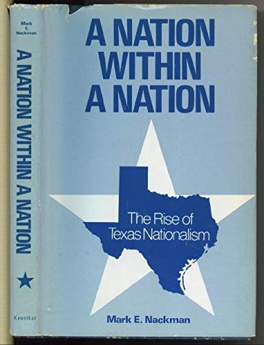 9780804691314: A Nation Within a Nation: The Rise of Texas Nationalism (SERIES IN AMERICAN STUDIES)