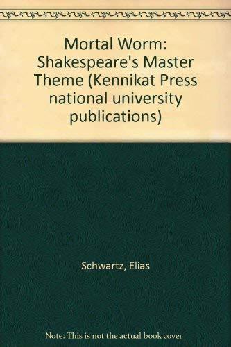 9780804691376: The Mortal Worm: Shakespeare's Master Theme (Kennikat Press national university publications)
