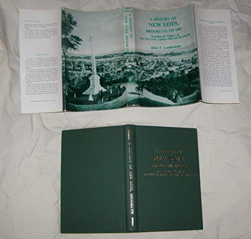 A History of New Lots, Brooklyn to 1887: Including the villages of East New York, Cypress Hills, ...
