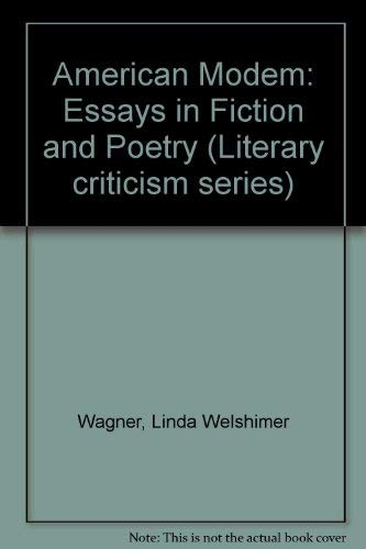 American Modern: Essays in Fiction and Poetry: Wagner, Linda Welshimer