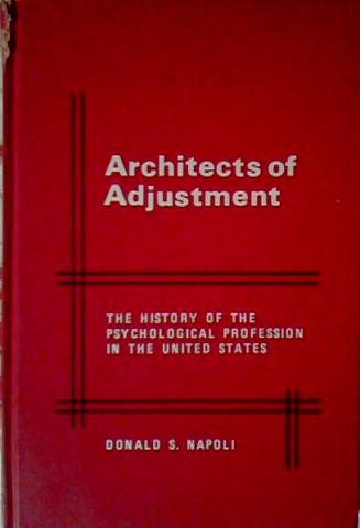 9780804692694: The Architects of Adjustment: The History of the Psychological Profession in the United States (Series in American studies)