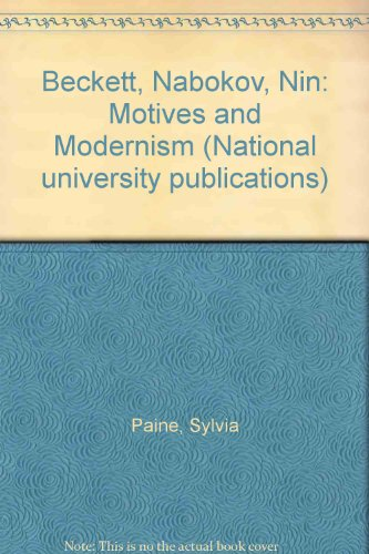 Beckett, Nabokov, Nin: Motives and Modernism (National university publications): Paine, Sylvia