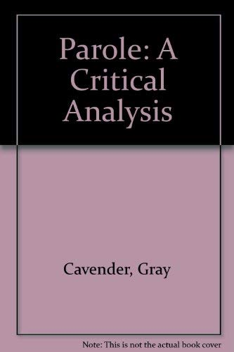 Parole: A Critical Analysis (Multidisciplinary studies in law and jurisprudence): Cavender, Gray