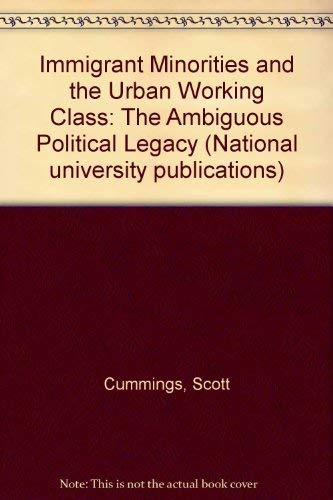 Immigrant Minorities and the Urban Working Class: The Ambiguous Political Legacy (National ...