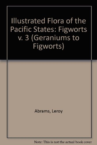 9780804700054: An Illustrated Flora of the Pacific States: Washington, Oregon, and California, Vol. 3: Geraniaceae to Scrophulariaceae, Geraniums to Figworts