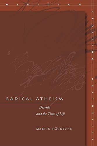 Radical Atheism: Derrida and the Time of Life (Hardback): Martin Hagglund