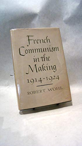 French Communism in the Making, 1914-1924: Wohl, Robert