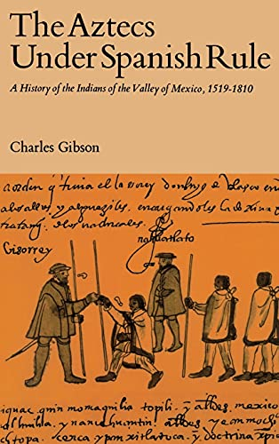 9780804701969: The Aztecs Under Spanish Rule: A History of the Indians of the Valley of Mexico, 1519-1810