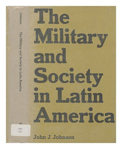 The Military and Society in Latin America.: Johnson, John