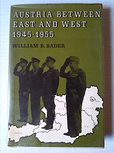 Austria Between East And West 1945-1955: Bader, William B.