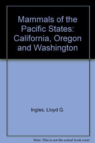 Mammals of the Pacific States: California, Oregon,: Ingles, Lloyd G.