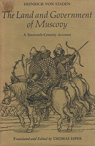 The Land and Government of Muscovy: A Sixteenth-Century Account: Von Staden, Heinrich