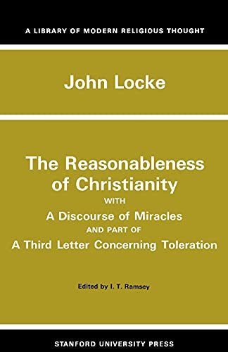9780804703413: Reasonableness of Christianity and a Discourse of Miracles: With A Discourse Of Miracles And Part Of A Third Letter Concerning Toleration