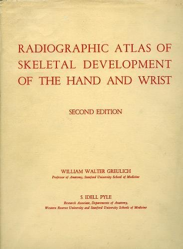 Radiographic Atlas of Skeletal Development of the: William Walter Greulich;