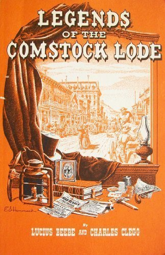 Legends of the Comstock Lode: Lucius Beebe; Charles