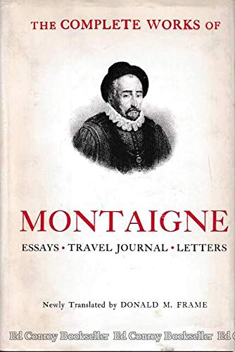 THE COMPLETE WORKS OF MONTAIGNE : Essays, Travel Journal, Letters